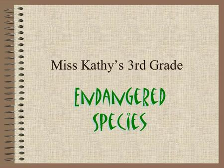 Miss Kathy's 3rd Grade. Examples of Endangered Species: Spotted Owl Manatee Panda Siberian Tiger Bald Eagle Cheetah.