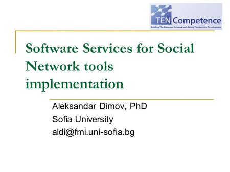 Software Services for Social Network tools implementation Aleksandar Dimov, PhD Sofia University