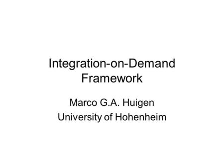 Integration-on-Demand Framework Marco G.A. Huigen University of Hohenheim.