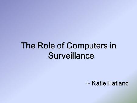 The Role of Computers in Surveillance ~ Katie Hatland.