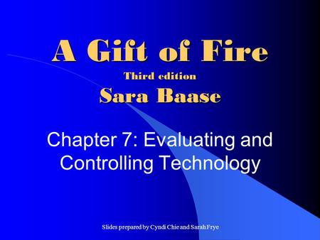 Slides prepared by Cyndi Chie and Sarah Frye A Gift of Fire Third edition Sara Baase Chapter 7: Evaluating and Controlling Technology.