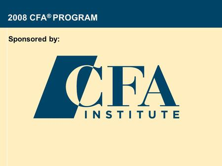 Sponsored by: 2008 CFA® PROGRAM Revised: 28 August 2006