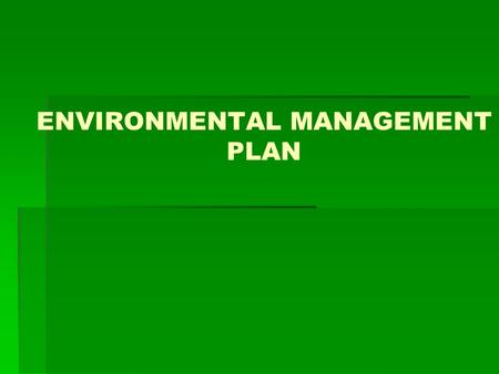 ENVIRONMENTAL MANAGEMENT PLAN. Recapping Basic Principles of EIA   A decision making tool to analyze environmental impacts;   Identifies alternatives.