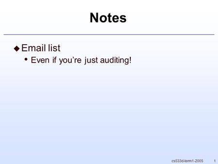 1cs533d-term1-2005 Notes  Email list Even if you're just auditing!