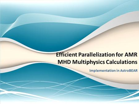 Efficient Parallelization for AMR MHD Multiphysics Calculations Implementation in AstroBEAR.