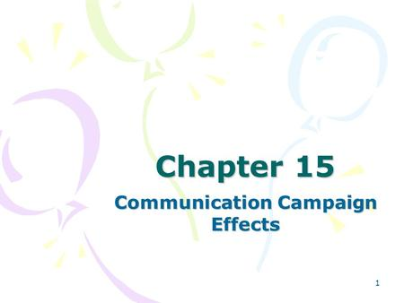 1 Chapter 15 Communication Campaign Effects. 2 Parts of Communication Campaigns The objectives of the campaign or the media methods employed The strategy.