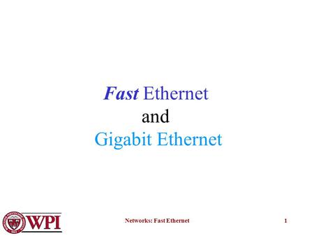 Networks: Fast Ethernet1 Fast Ethernet and Gigabit Ethernet.