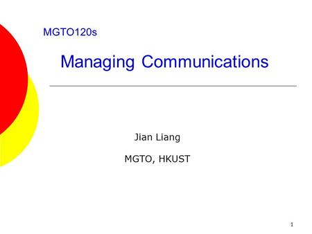 1 MGTO120s Managing Communications Jian Liang MGTO, HKUST.
