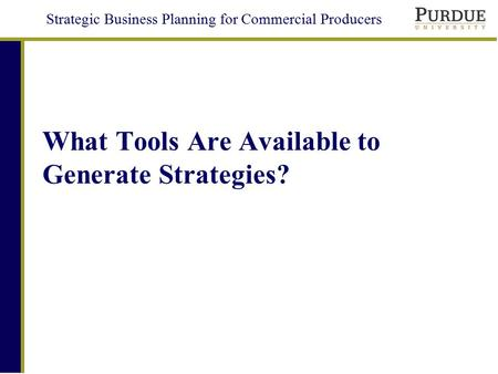 Strategic Business Planning for Commercial Producers What Tools Are Available to Generate Strategies?