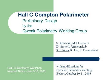 Hall C Compton Polarimeter Preliminary Design by the Qweak Polarimetry Working Group S. Kowalski, M.I.T. (chair) D. Gaskell, Jefferson Lab R.T. Jones,