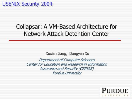 Collapsar: A VM-Based Architecture for Network Attack Detention Center Xuxian Jiang, Dongyan Xu Department of Computer Sciences Center for Education and.