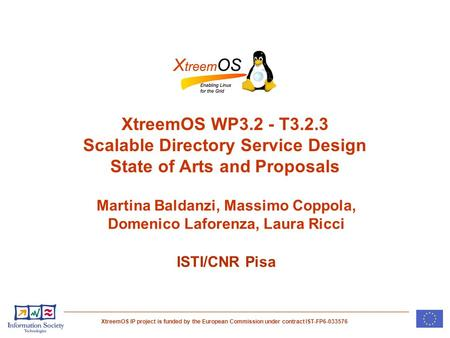 XtreemOS IP project is funded by the European Commission under contract IST-FP6-033576 XtreemOS WP3.2 - T3.2.3 Scalable Directory Service Design State.