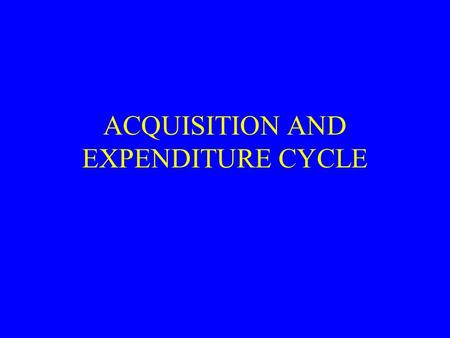 ACQUISITION AND EXPENDITURE CYCLE ELEMENTS OF THE ACQUISITION AND EXPENDITURE CYCLE BALANCES –ACCOUNTS PAYABLE –NOTES PAYABLE –PREPAID ASSETS –INVENTORY.