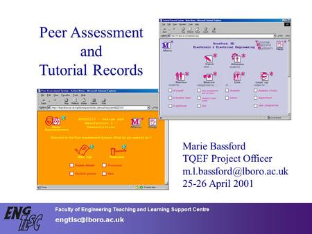 Faculty of Engineering Teaching and Learning SupportCentre Peer Assessment and Tutorial Records Marie Bassford TQEF Project Officer.