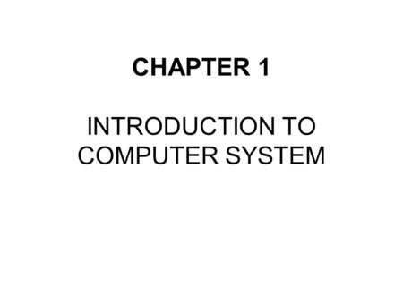 CHAPTER 1 INTRODUCTION TO <strong>COMPUTER</strong> SYSTEM