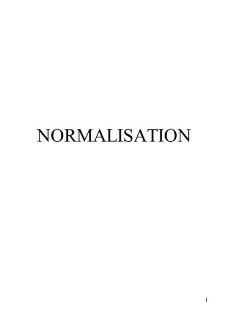 1 NORMALISATION. 2 Introduction Overview Objectives Intro. to Subject Why we normalise 1, 2 & 3 NF Normalisation Process Example Summary.