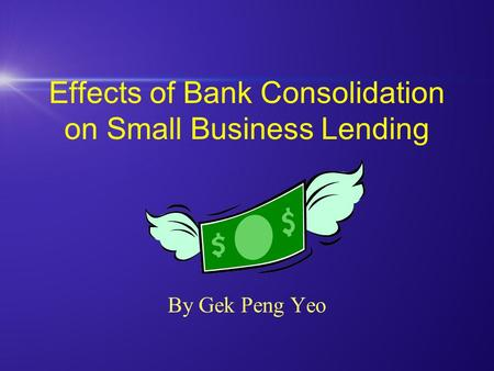 Effects of Bank Consolidation on Small Business Lending By Gek Peng Yeo.