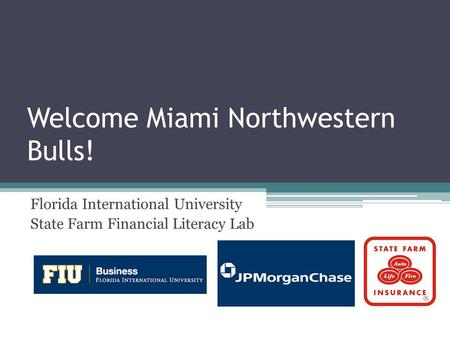Welcome Miami Northwestern Bulls! Florida International University State Farm Financial Literacy Lab.