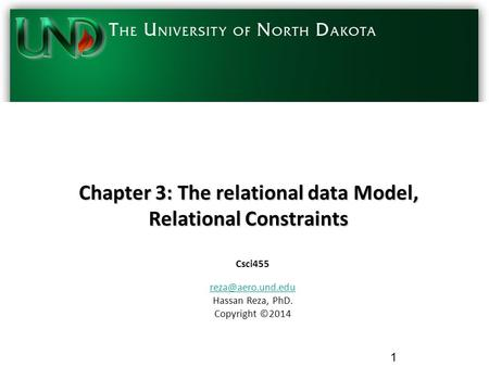 Chapter 3: The relational data Model, Relational Constraints Csci455 Hassan Reza, PhD. Copyright ©2014 1.