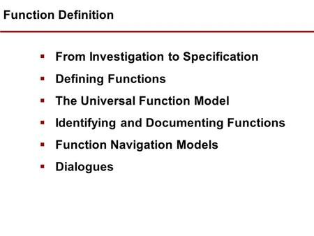 Function Definition  From Investigation to Specification  Defining Functions  The Universal Function Model  Identifying and Documenting Functions.