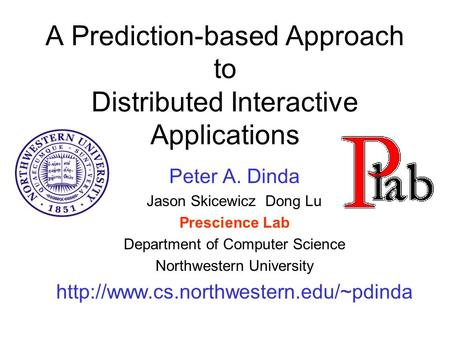 A Prediction-based Approach to Distributed Interactive Applications Peter A. Dinda Jason Skicewicz Dong Lu Prescience Lab Department of Computer Science.