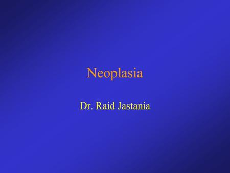 "Neoplasia Dr. Raid Jastania. Neoplasia: Terminology Cancer is the 2 nd cause of death in the US Neoplasia is ""new growth"" Neoplasm is an abnormal mass."