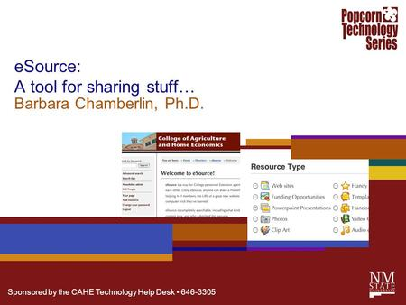 Sponsored by the CAHE Technology Help Desk 646-3305 eSource: A tool for sharing stuff… Barbara Chamberlin, Ph.D.