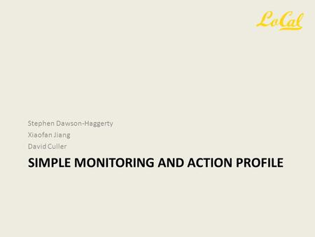SIMPLE MONITORING AND ACTION PROFILE Stephen Dawson-Haggerty Xiaofan Jiang David Culler.