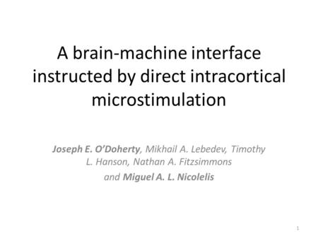 A brain-machine interface instructed by direct intracortical microstimulation Joseph E. O'Doherty, Mikhail A. Lebedev, Timothy L. Hanson, Nathan A. Fitzsimmons.