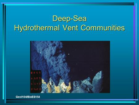 Geol104/BioES154 Deep-Sea Hydrothermal Vent Communities.