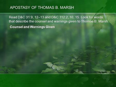 APOSTASY OF THOMAS B. MARSH Read D&C 31:9, 12–13 and D&C 112:2, 10, 15. Look for words that describe the counsel and warnings given to Thomas B. Marsh.