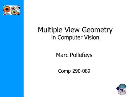 Multiple View Geometry in Computer Vision Marc Pollefeys Comp 290-089.
