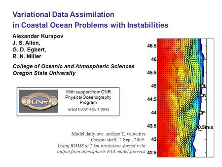 Variational Data Assimilation in Coastal Ocean Problems with Instabilities Alexander Kurapov J. S. Allen, G. D. Egbert, R. N. Miller College of Oceanic.