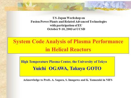 US-Japan Workshop on Fusion Power Plants and Related Advanced Technologies High Temperature Plasma Center, the University of Tokyo Yuichi OGAWA, Takuya.