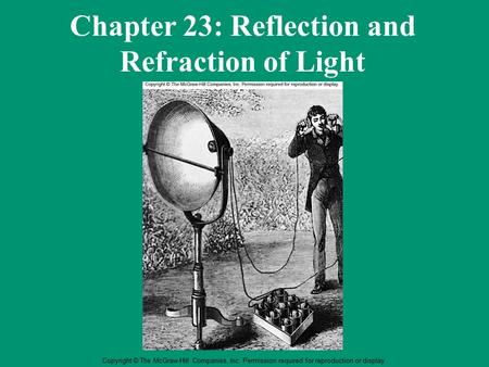 Copyright © The McGraw-Hill Companies, Inc. Permission required for reproduction or display. Chapter 23: Reflection and Refraction of Light.