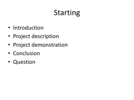 Starting Introduction Project description Project demonstration Conclusion Question.