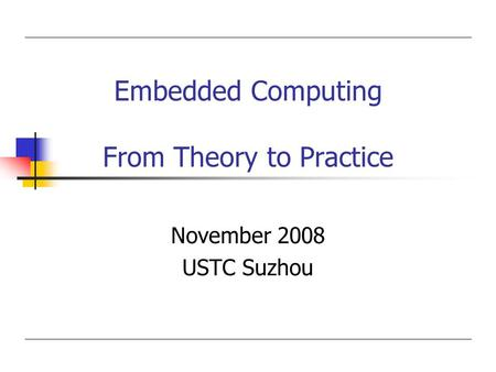 Embedded Computing From Theory to Practice November 2008 USTC Suzhou.