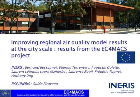 Improving regional air quality model results at the city scale : results from the EC4MACS project INERIS : Bertrand Bessagnet, Etienne Terrenoire, Augustin.