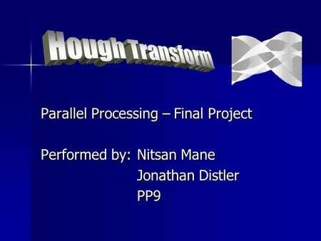 Parallel Processing – Final Project Performed by:Nitsan Mane Jonathan Distler PP9.
