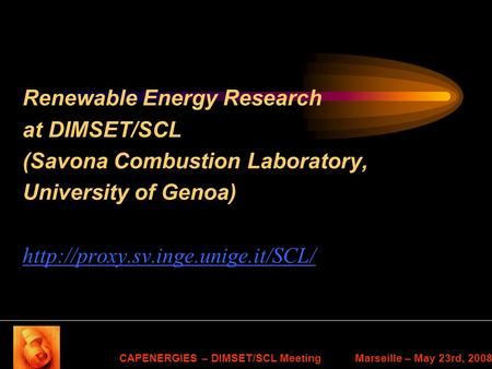 CAPENERGIES – DIMSET/SCL Meeting Marseille – May 23rd, 2008 Renewable Energy Research at DIMSET/SCL (Savona Combustion Laboratory, University of Genoa)