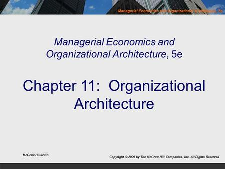 Managerial Economics and Organizational Architecture, 5e Managerial Economics and Organizational Architecture, 5e Chapter 11: Organizational Architecture.