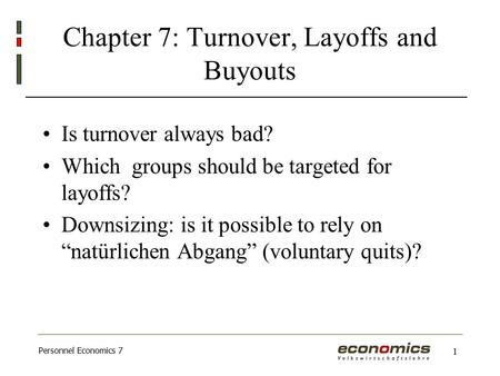 Personnel Economics 7 1 Chapter 7: Turnover, Layoffs and Buyouts Is turnover always bad? Which groups should be targeted for layoffs? Downsizing: is it.