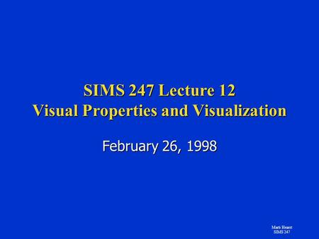 Marti Hearst SIMS 247 SIMS 247 Lecture 12 Visual Properties and Visualization February 26, 1998.