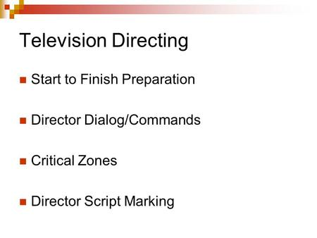 Television Directing Start to Finish Preparation Director Dialog/Commands Critical Zones Director Script Marking.