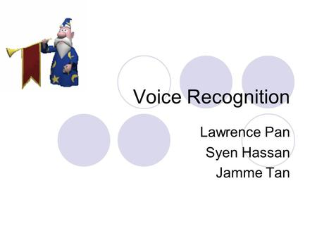 Voice Recognition Lawrence Pan Syen Hassan Jamme Tan.