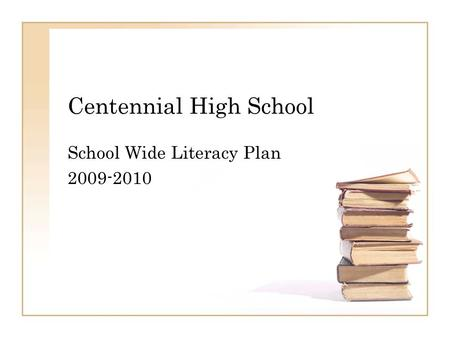 Centennial High School School Wide Literacy Plan 2009-2010.