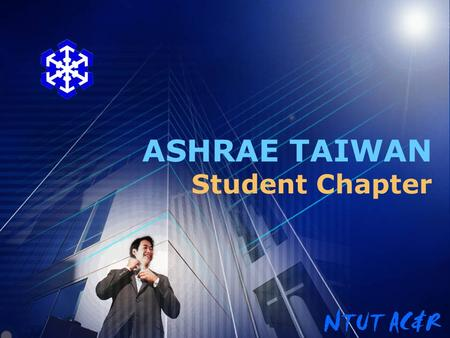 ASHRAE TAIWAN Student Chapter. About ASHRAE! ASHRAE, the American Society of Heating, Refrigerating and Air- Conditioning Engineers is an international.