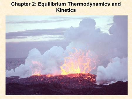 Chapter 2: Equilibrium Thermodynamics and Kinetics.