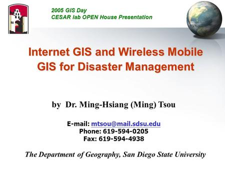 Internet GIS and Wireless Mobile GIS for Disaster Management by Dr. Ming-Hsiang (Ming) Tsou   Phone: 619-594-0205.