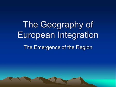 The Geography of European Integration The Emergence of the Region.